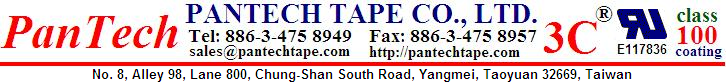 PANTECH TAPE CO., LTD. Phone: 886-3-475 8949, Fax: 886-3-475 8957, sales@pantechtape.com, http://pantechtape.com, No. 8, Alley 98, Lane 800, Chung Shan South Road, Yangmei, Taoyuan 32669, Taiwan